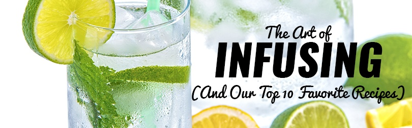 The Art of Infusing (and Our Top 10 Recipes)